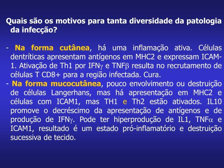Quais são os motivos para tanta diversidade da patologia da infecção?