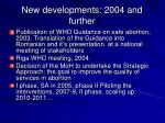 new developments 2004 and further