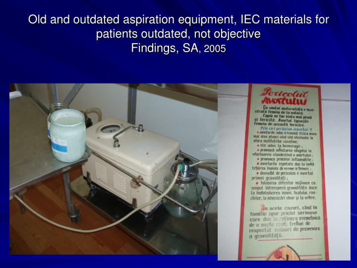 Old and outdated aspiration equipment, IEC materials for patients outdated, not objective