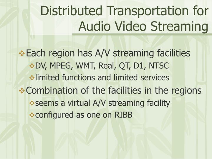 Distributed transportation for audio video streaming