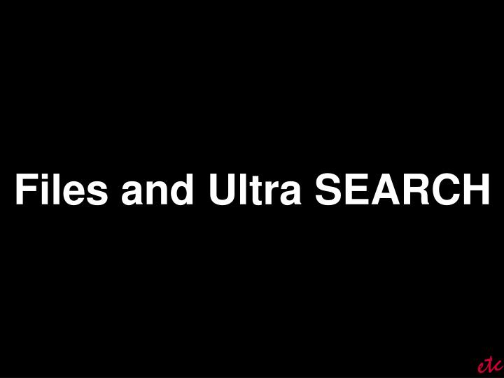 Files and Ultra SEARCH