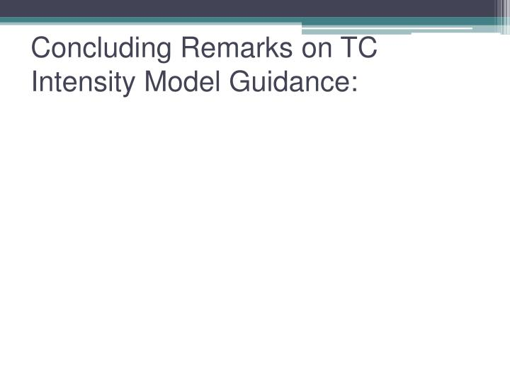Concluding Remarks on TC Intensity Model Guidance: