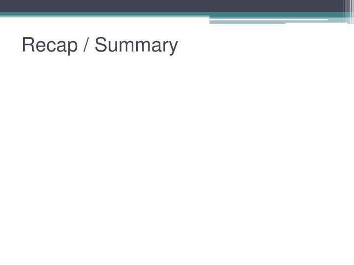 Recap / Summary