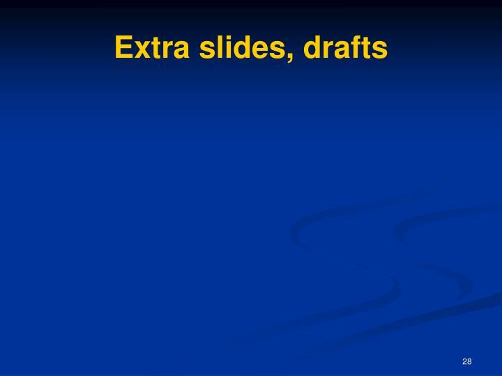 Extra slides, drafts