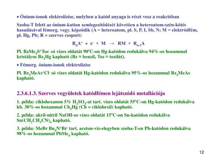 Ónium-ionok elektrolízise, melyben a katód anyaga is részt vesz a reakcióban
