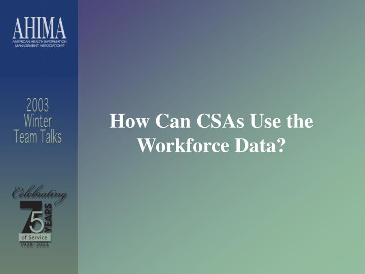 How Can CSAs Use the Workforce Data?