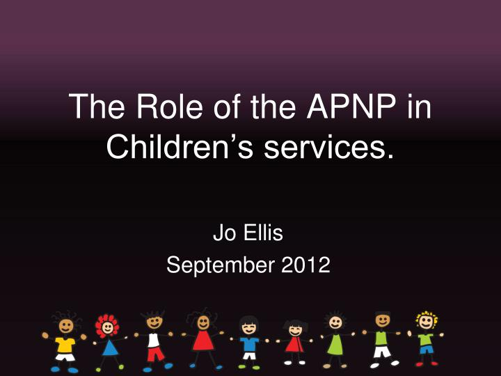 The Role of the APNP in Children's services.