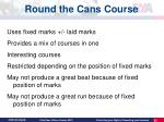 round the cans course