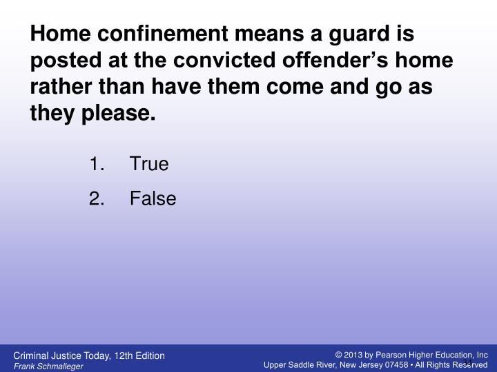 Home confinement means a guard is