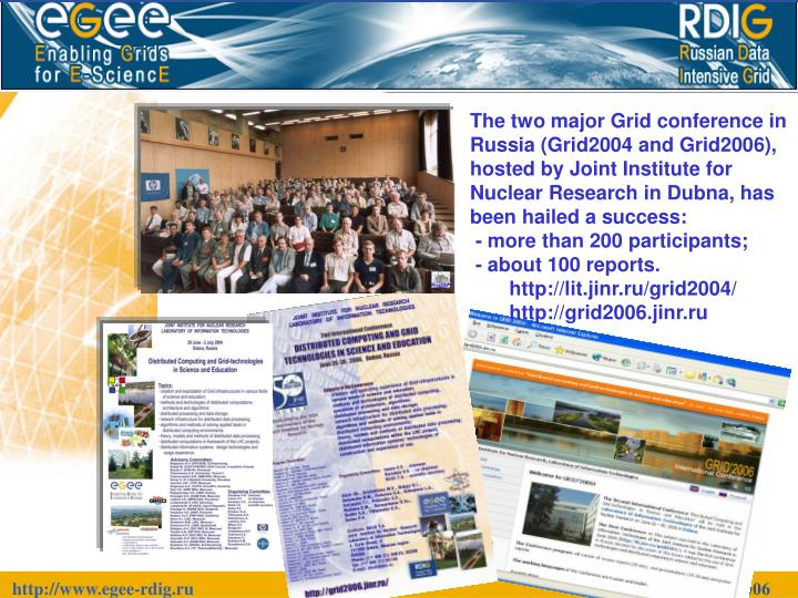 The two major Grid conference in Russia (Grid2004 and Grid2006), hosted by Joint Institute for Nuclear Research in Dubna, has been hailed a success: