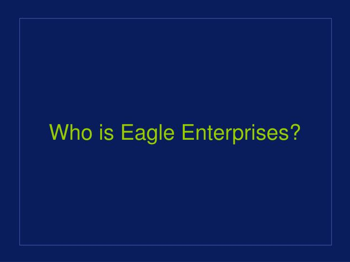 Who is Eagle Enterprises?
