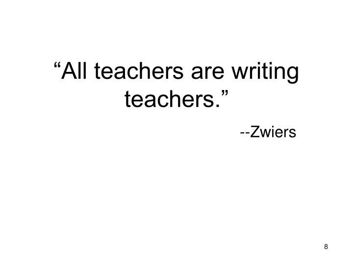 """""""All teachers are writing teachers."""""""
