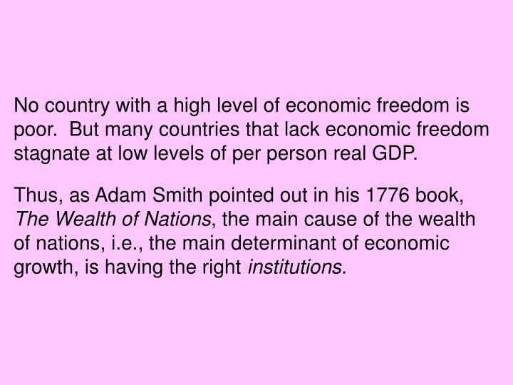 No country with a high level of economic freedom is poor.  But many countries that lack economic freedom stagnate at low levels of per person real GDP.