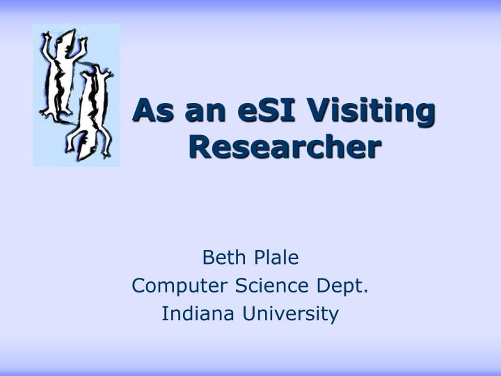 As an esi visiting researcher