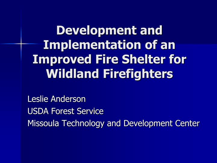 Development and implementation of an improved fire shelter for wildland firefighters