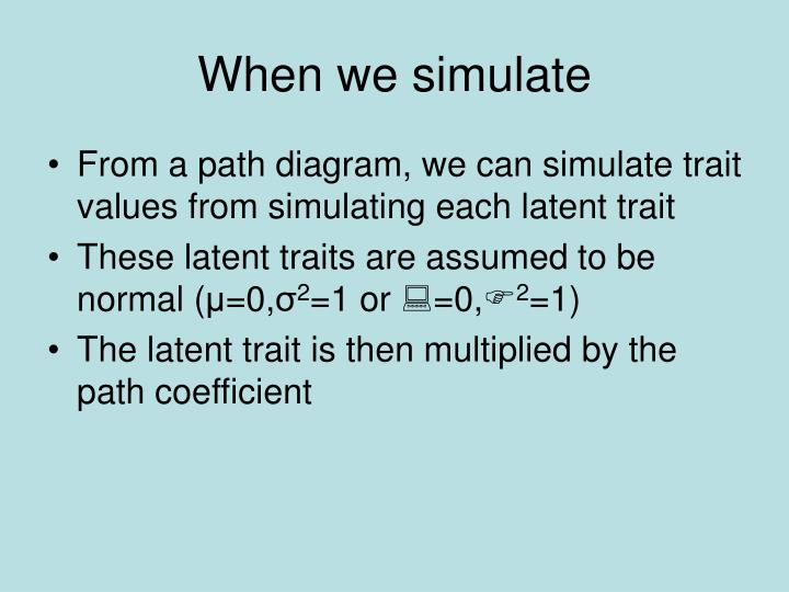 When we simulate