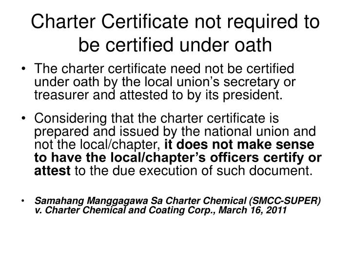 Charter Certificate not required to be certified under oath