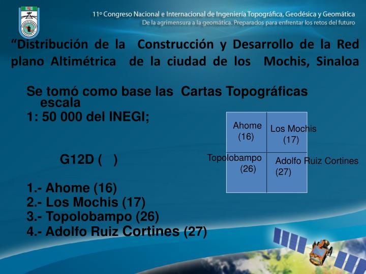 """""""Distribución de la  Construcción y Desarrollo de la Red plano Altimétrica  de la ciudad de los  Mochis, Sinaloa"""