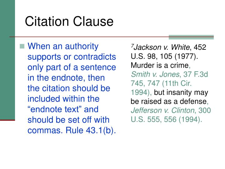 "When an authority supports or contradicts only part of a sentence in the endnote, then the citation should be included within the ""endnote text"" and should be set off with commas. Rule 43.1(b)."