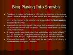 bing playing into showbiz