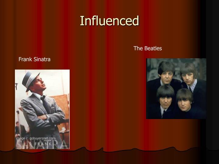 Influenced