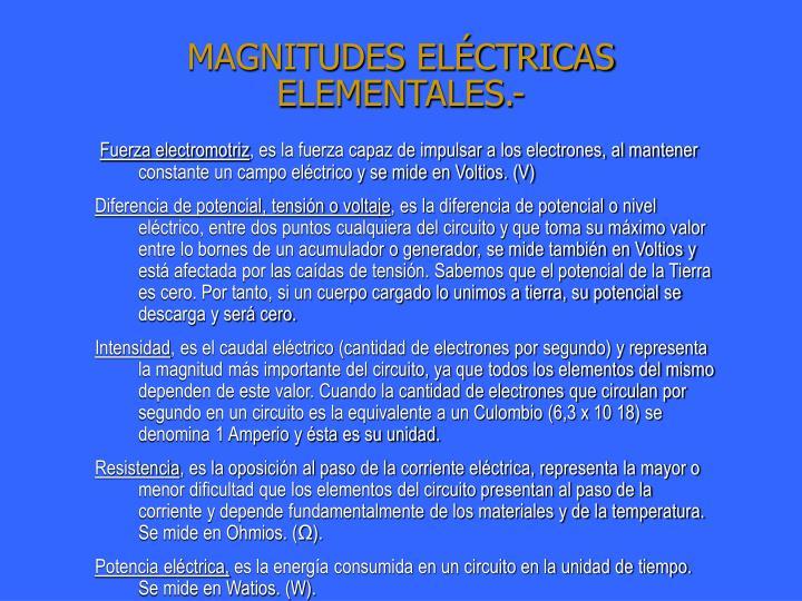 MAGNITUDES ELÉCTRICAS ELEMENTALES.-