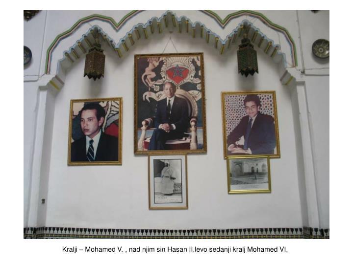 Kralji – Mohamed V. , nad njim sin Hasan II.levo sedanji kralj Mohamed VI.