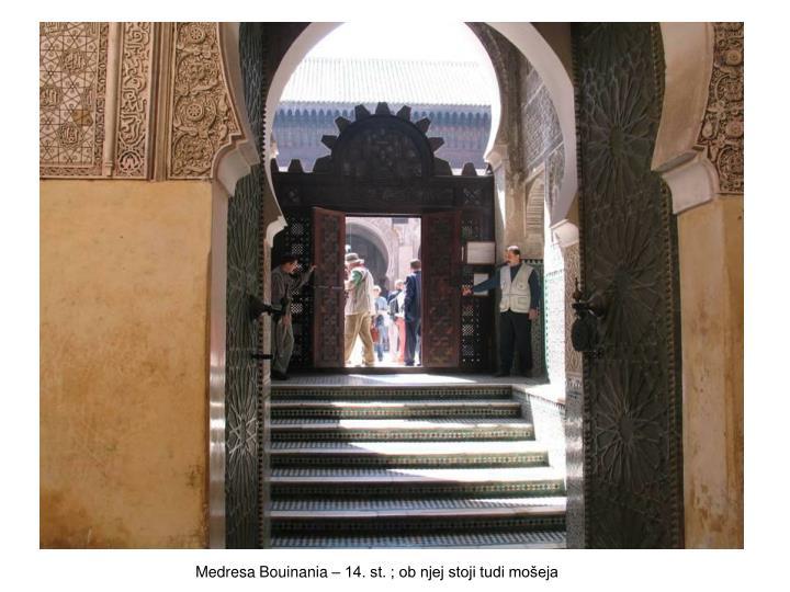 Medresa Bouinania – 14. st. ; ob njej stoji tudi mošeja