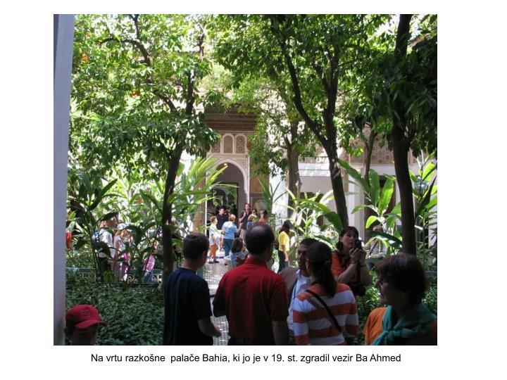 Na vrtu razkošne  palače Bahia, ki jo je v 19. st. zgradil vezir Ba Ahmed