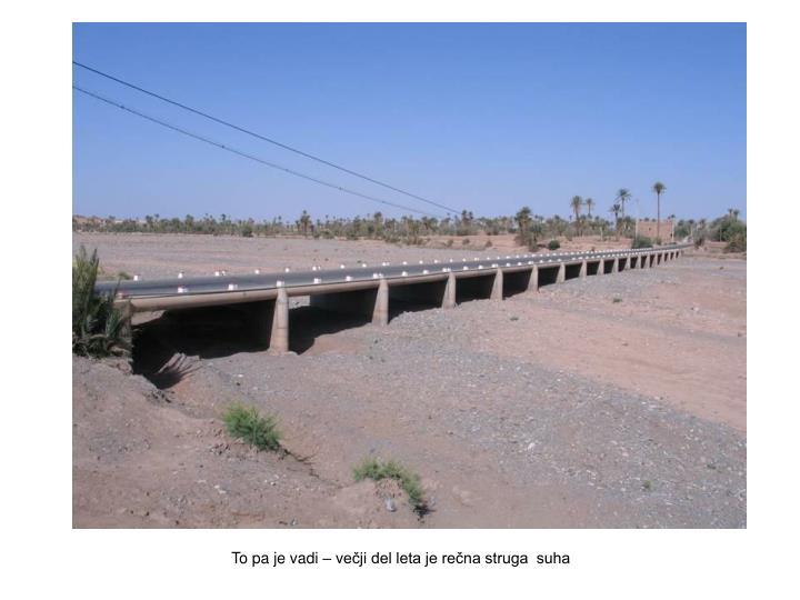 To pa je vadi – večji del leta je rečna struga  suha