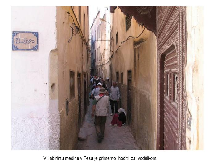 V  labirintu medine v Fesu je primerno  hoditi  za  vodnikom