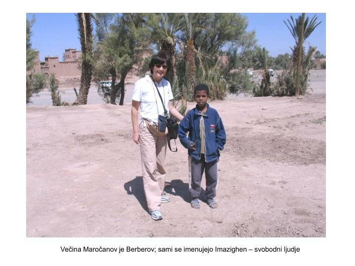 Večina Maročanov je Berberov; sami se imenujejo Imazighen – svobodni ljudje