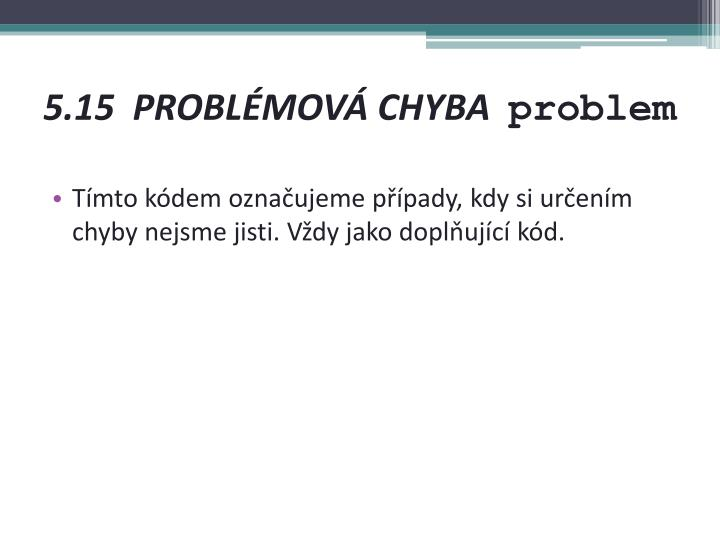 5.15 PROBLÉMOVÁ CHYBA