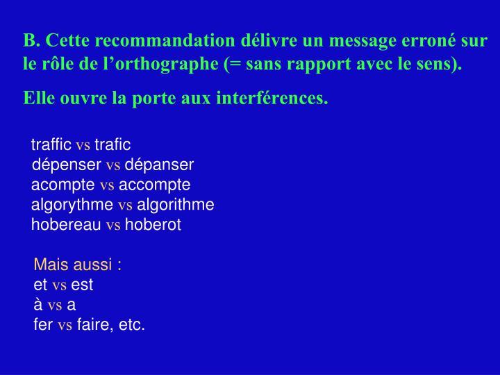 B. Cette recommandation délivre un message erroné sur le rôle de l'orthographe (= sans rapport avec le sens).
