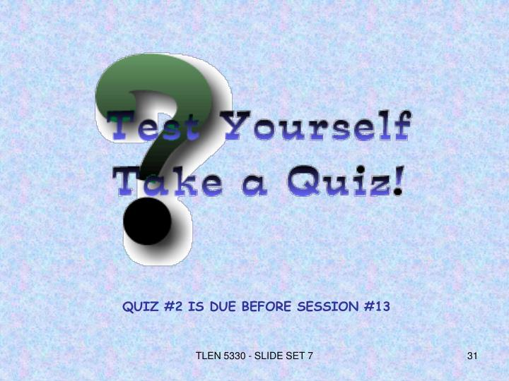 QUIZ #2 IS DUE BEFORE SESSION #13