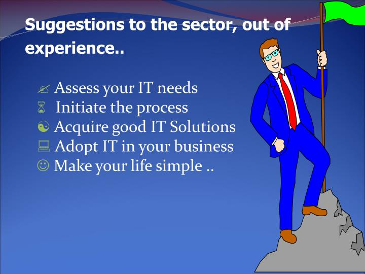 Suggestions to the sector, out of experience..