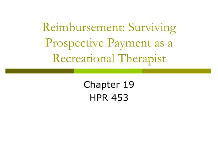 Reimbursement surviving prospective payment as a recreational therapist