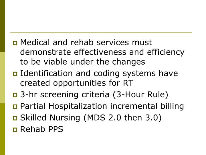 Medical and rehab services must demonstrate effectiveness and efficiency to be viable under the changes