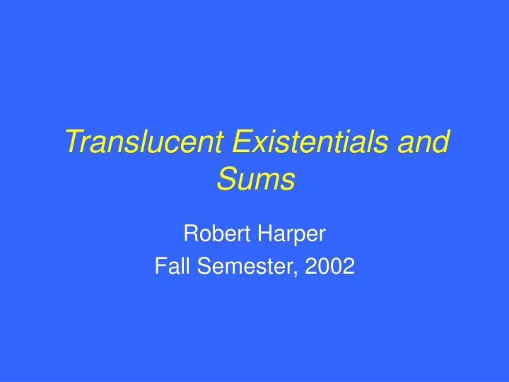 Translucent existentials and sums