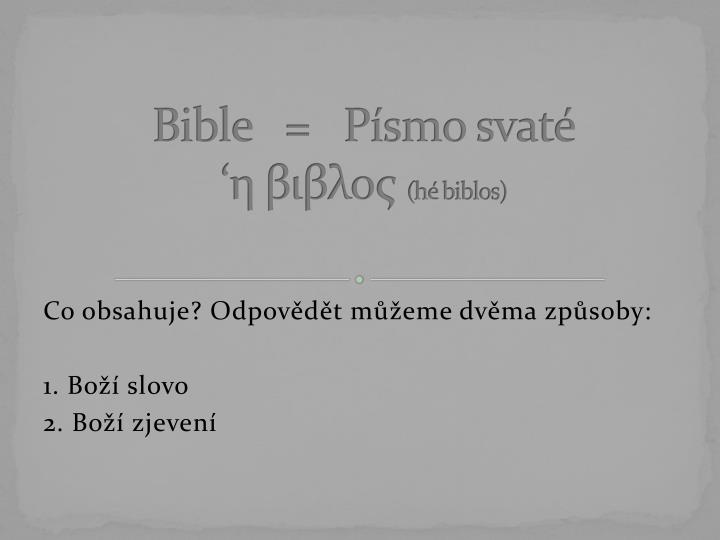 Bible   =   Písmo svaté