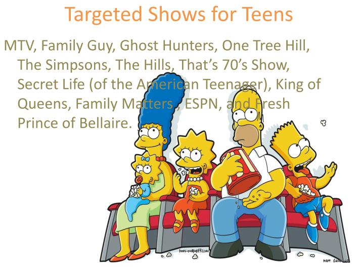 Targeted shows for teens