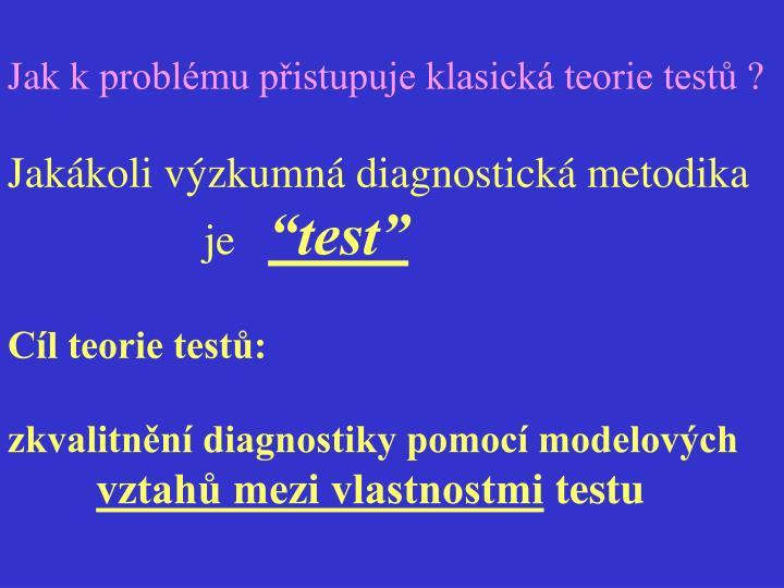 Jak kproblému přistupuje klasická teorie testů ?