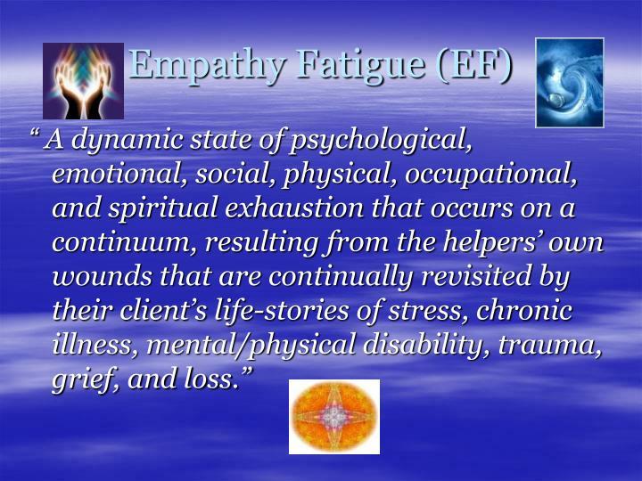 Empathy Fatigue (EF)