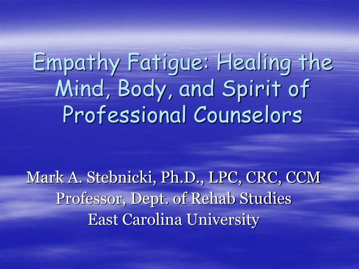 Empathy fatigue healing the mind body and spirit of professional counselors