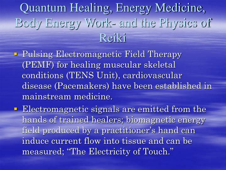 Quantum Healing, Energy Medicine, Body Energy Work- and the Physics of Reiki