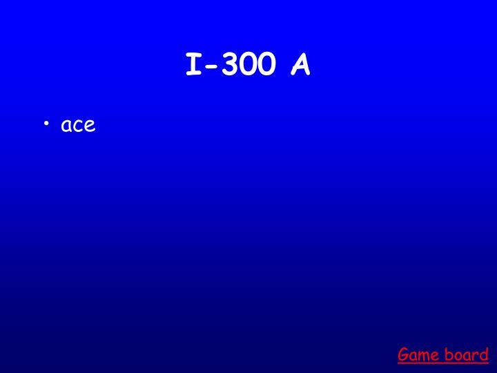 I-300 A