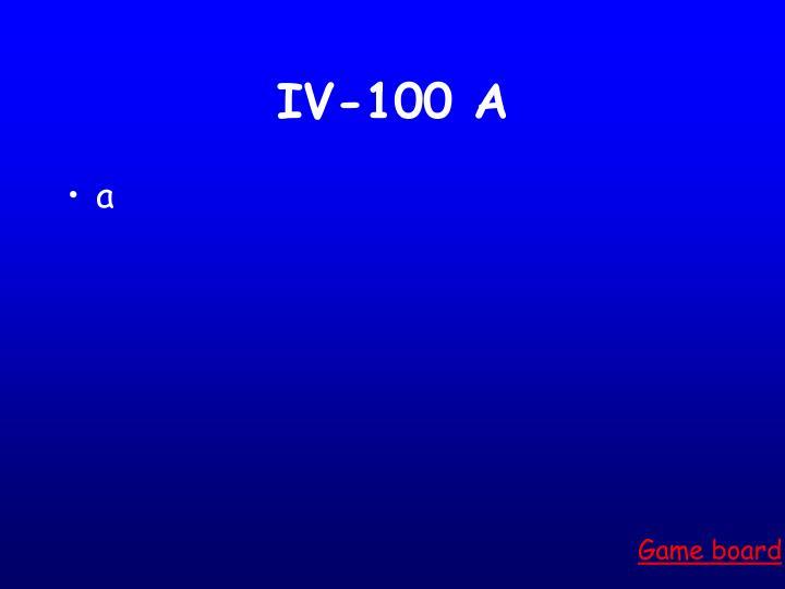 IV-100 A