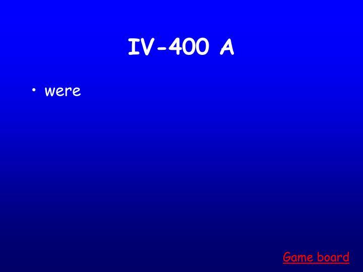 IV-400 A