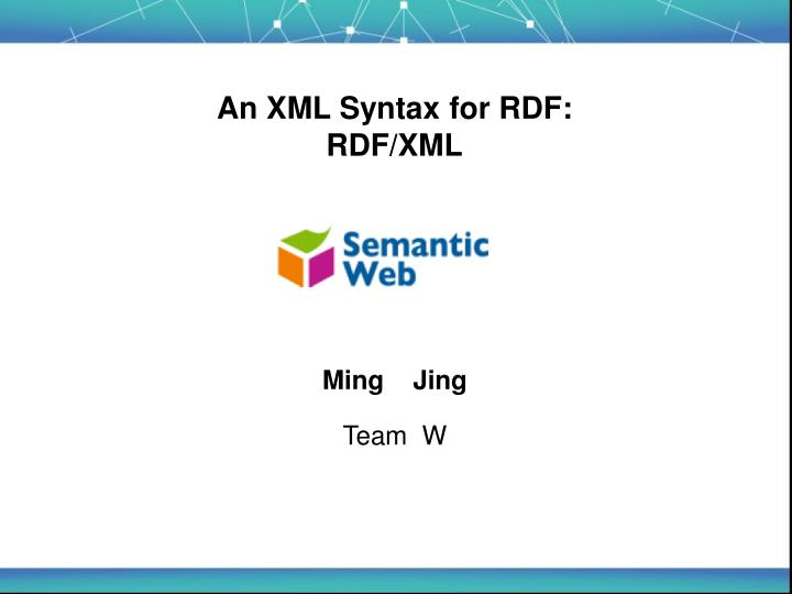 An XML Syntax for RDF:  RDF/XML