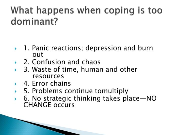 What happens when coping is too dominant?